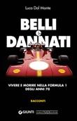 Belli e dannati. Vivere e morire nella Formula 1 degli anni Settanta Ebook di  Luca Dal Monte