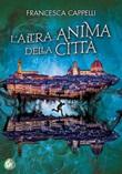 L' altra anima della città Ebook di  Francesca Cappelli