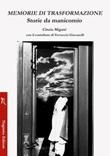 Memorie di trasformazione. Storie da manicomio Libro di  Ferruccio Giacanelli, Cinzia Migani