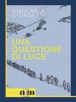 Una questione di luce Libro di  Giancarla Giorgetti