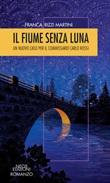 Il fiume senza luna. Un nuovo caso per il commissario Carlo Rossi Libro di  Franca Rizzi Martini