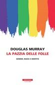 La pazzia delle folle. Gender, razza e identità Libro di  Douglas Murray