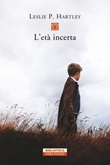 L' età incerta Ebook di  Leslie P. Hartley
