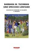Uno specchio lontano. Un secolo di avventure e di calamità. Il trecento Ebook di  Barbara W. Tuchman