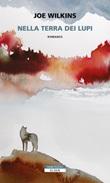 Nella terra dei lupi Ebook di  Joe Wilkins