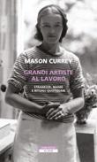 Grandi artiste al lavoro. Stranezze, manie e rituali quotidiani Ebook di  Mason Currey