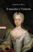 Il maestro e l'infanta Ebook di  Alberto Riva