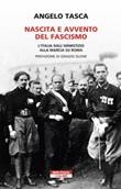 Nascita e avvento del fascismo. L'Italia dall'armistizio alla marcia su Roma Ebook di  Angelo Tasca