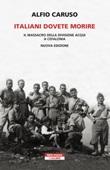 Italiani dovete morire. Il massacro della divisione Acqui a Cefalonia Ebook di  Alfio Caruso