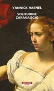 Solitudine Caravaggio Ebook di  Yannick Haenel