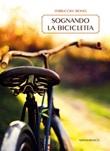 Sognando la bicicletta Libro di  Ferruccio Bono