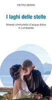 I laghi delle stelle. Itinerari cineturistici d'acqua dolce in Lombardia Ebook di  Pietro Berra