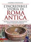 L'incredibile storia di Roma antica. Segreti, condottieri, personaggi, sfide e grandi battaglie Libro di  Andrea Frediani