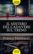 Il mistero del cadavere sul treno. Le indagini dell'ispettore Santoni Libro di  Franco Matteucci