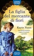 La figlia del mercante di fiori Libro di  Kayte Nunn