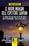 Le nuove indagini dell'ispettore Santoni: Lo strano caso dell'orso ucciso nel bosco-Delitto con inganno-Giallo di mezzanotte Libro di  Franco Matteucci