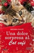 Una dolce sorpresa al Cat Cafè Ebook di  Melissa Daley, Melissa Daley