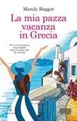 La mia pazza vacanza in Grecia Ebook di  Mandy Baggot, Mandy Baggot