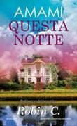 Amami questa notte Ebook di Robin C.,Robin C.