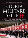 Storia militare delle SS. Le battaglie, le operazioni e i crimini del braccio militare nazista Ebook di  Massimiliano Afiero