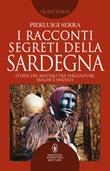 I racconti segreti della Sardegna. Storie del mistero tra viaggiatori, maghi e iniziati Ebook di  Pierluigi Serra