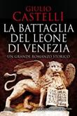 La battaglia del Leone di Venezia Ebook di  Giulio Castelli