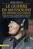 Le guerre di Mussolini dal trionfo alla caduta. Le imprese militari e le disfatte dell'Italia fascista,dall'invasione dell'Abissinia all'arresto del duce Ebook di  John Gooch, John Gooch