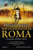 Per la salvezza di Roma Ebook di  Douglas Jackson, Douglas Jackson