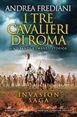 I tre cavalieri di Roma. Invasion saga Ebook di  Andrea Frediani, Andrea Frediani