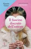 Il fascino discreto dell'amore Ebook di  Grazia Cioce, Grazia Cioce