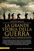 La grande storia della guerra. Uomini, Stati e imperi in lotta Ebook di  Gastone Breccia