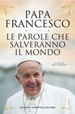 Le parole che salveranno il mondo Ebook di Francesco (Jorge Mario Bergoglio),Francesco (Jorge Mario Bergoglio)