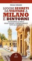 Luoghi segreti da visitare a Milano e dintorni Ebook di  Paolo Melissi, Paolo Melissi