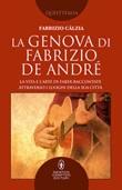 La Genova di Fabrizio De André. La vita e l'arte di Faber raccontate attraverso i luoghi della sua città Ebook di  Fabrizio Càlzia