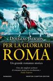 Per la gloria di Roma Ebook di  Douglas Jackson