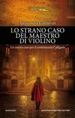 Lo strano caso del maestro di violino. Un nuovo caso per il commissario Calligaris Ebook di  Alessandra Carnevali