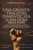 Una grande tragedia dimenticata. La vera storia delle foibe. Nuova ediz. Libro di  Giuseppina Mellace