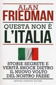 Questa non è l'Italia. Storie segrete e verità shock dietro il nuovo volto del nostro Paese Libro di  Alan Friedman