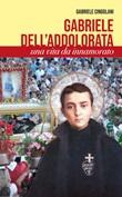 Gabriele dell'Addolorata. Una vita da innamorato Libro di  Gabriele Cingolani