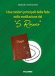 I due misteri principali della fede nella meditazione del «S. Rosario» Libro di  Sergio Vincenzi