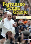 Permesso scusa grazie. Papa Francesco parla alle famiglie Libro di Francesco (Jorge Mario Bergoglio)