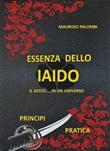 Essenza dello Iaido. Il gesto... in un universo Ebook di  Maurizio Palombi