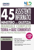 45 assistenti informatici Ministero della Giustizia. Manuale completo. Teoria + quiz commentati per la prova preselettiva Libro di