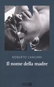 Il nome della madre Libro di  Roberto Camurri