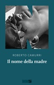 Il nome della madre Ebook di  Roberto Camurri