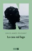 La casa sul lago Libro di  David James Poissant