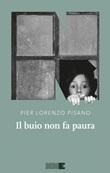 Il buio non fa paura Ebook di  Pier Lorenzo Pisano