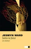 Sotto la falce. Un memoir Ebook di  Jesmyn Ward
