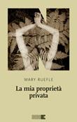 La mia proprietà privata Ebook di  Mary Ruefle