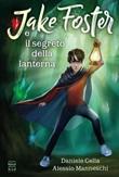 Jake Foster e il Segreto della Lanterna Ebook di  Daniele Cella, Alessio Manneschi